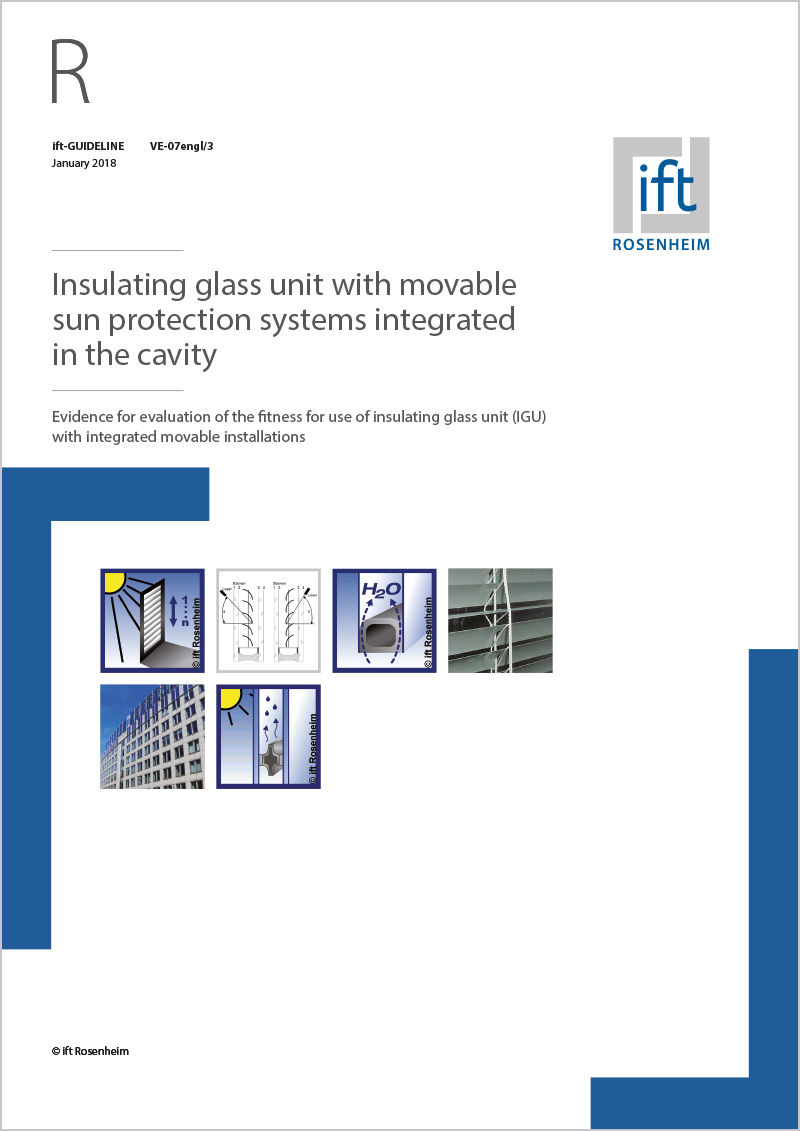 ift-Guideline VE-07engl/3 (Print edition) - Insulating glass unit with movable sun protection systems integrated in the cavity; Evidence for evaluation of the fitness for use of insulating glass unit